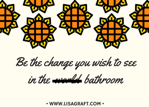 be-the-change-in-the-bathroom-e1491410840324.png